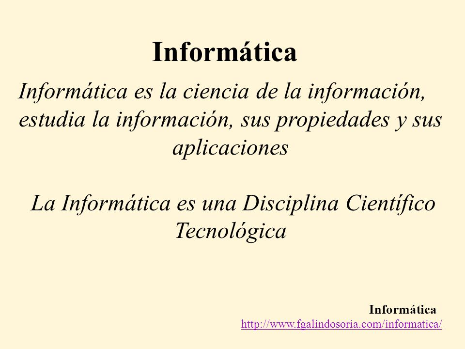 Informática estudia la información, sus propiedades y sus aplicaciones