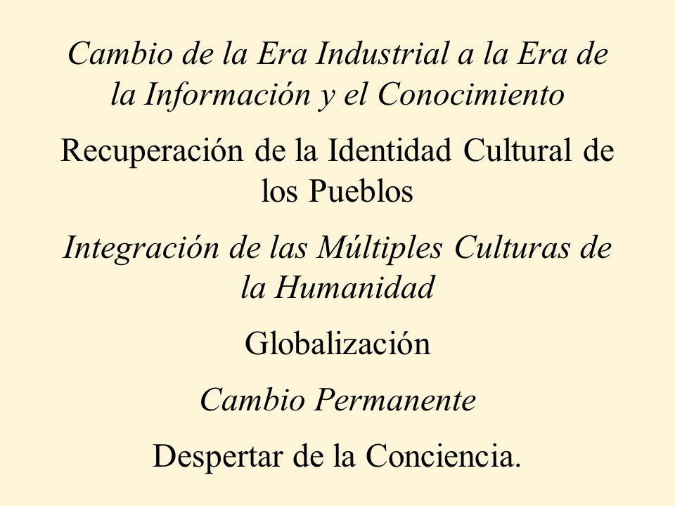 Cambio de la Era Industrial a la Era de la Información y el Conocimiento Recuperación de la Identidad Cultural de los Pueblos Integración de las Múltiples Culturas de la Humanidad Globalización Cambio Permanente Despertar de la Conciencia.