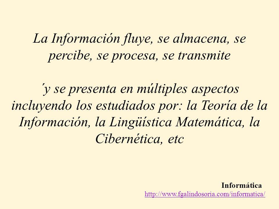 La Información fluye, se almacena, se percibe, se procesa, se transmite