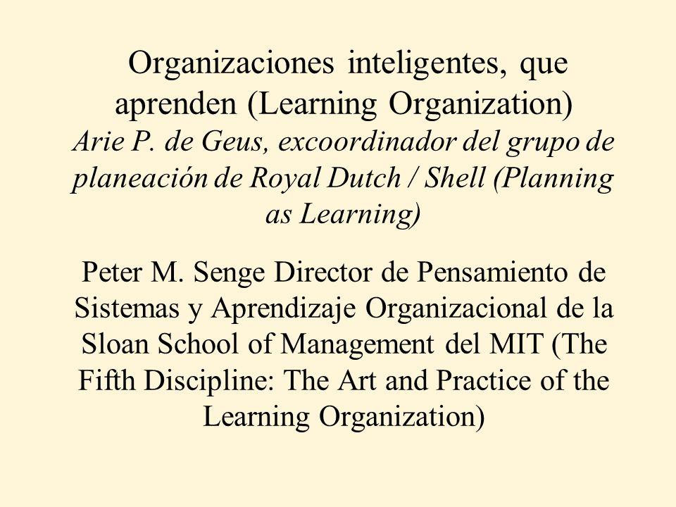 Organizaciones inteligentes, que aprenden (Learning Organization) Arie P.