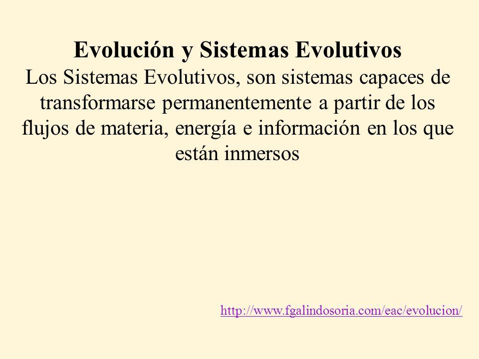 Evolución y Sistemas Evolutivos Los Sistemas Evolutivos, son sistemas capaces de transformarse permanentemente a partir de los flujos de materia, energía e información en los que están inmersos