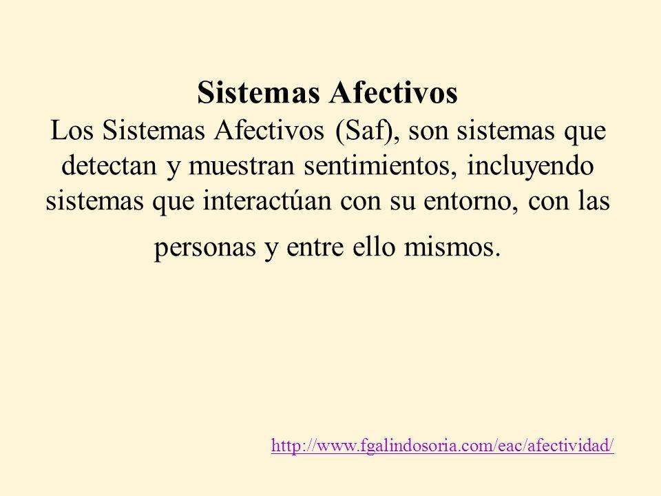 Sistemas Afectivos Los Sistemas Afectivos (Saf), son sistemas que detectan y muestran sentimientos, incluyendo sistemas que interactúan con su entorno, con las personas y entre ello mismos.