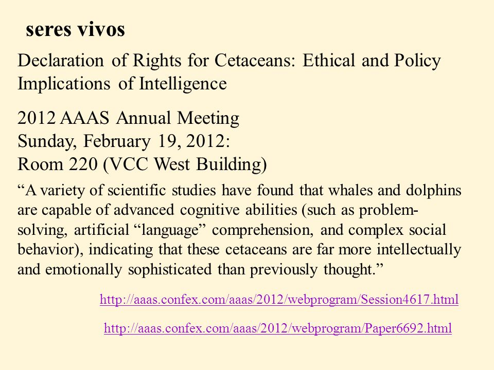 seres vivosDeclaration of Rights for Cetaceans: Ethical and Policy Implications of Intelligence. 2012 AAAS Annual Meeting.