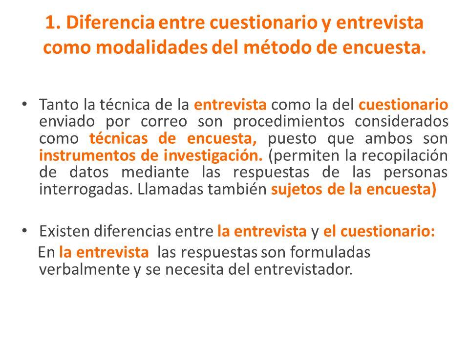1. Diferencia entre cuestionario y entrevista como modalidades del método de encuesta.