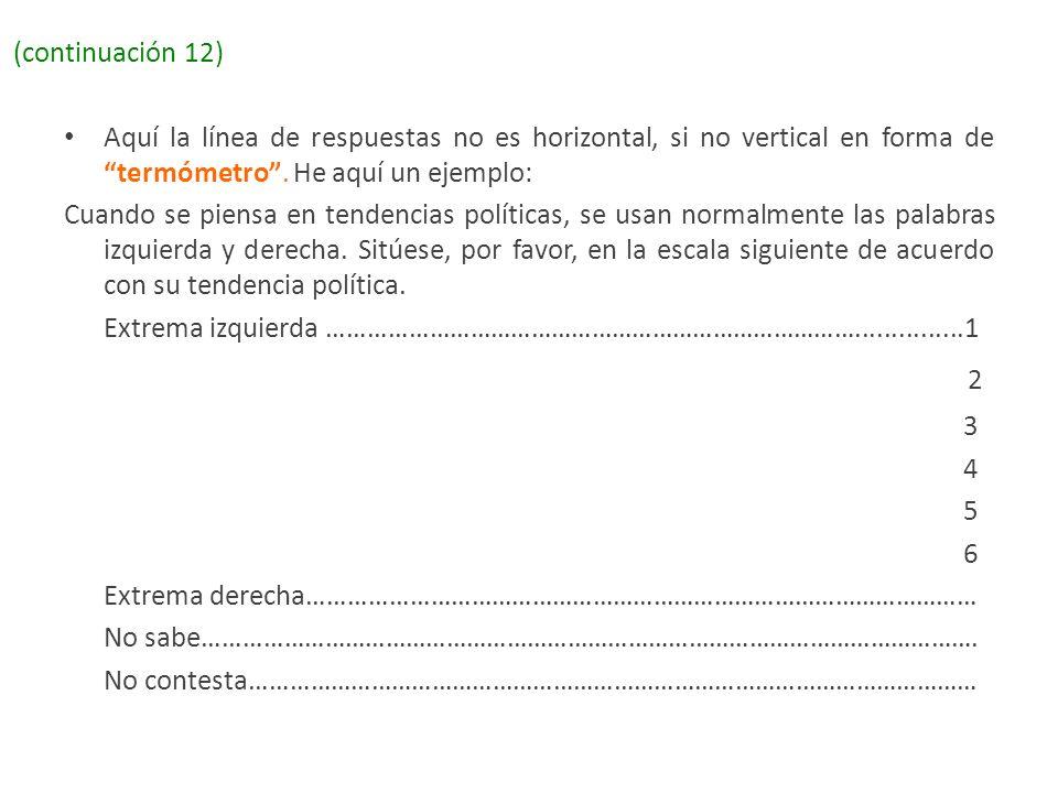 (continuación 12) Aquí la línea de respuestas no es horizontal, si no vertical en forma de termómetro . He aquí un ejemplo:
