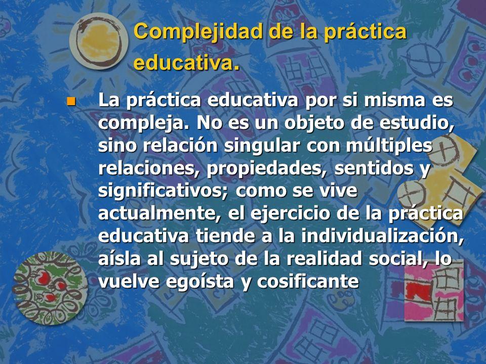 Complejidad de la práctica educativa.