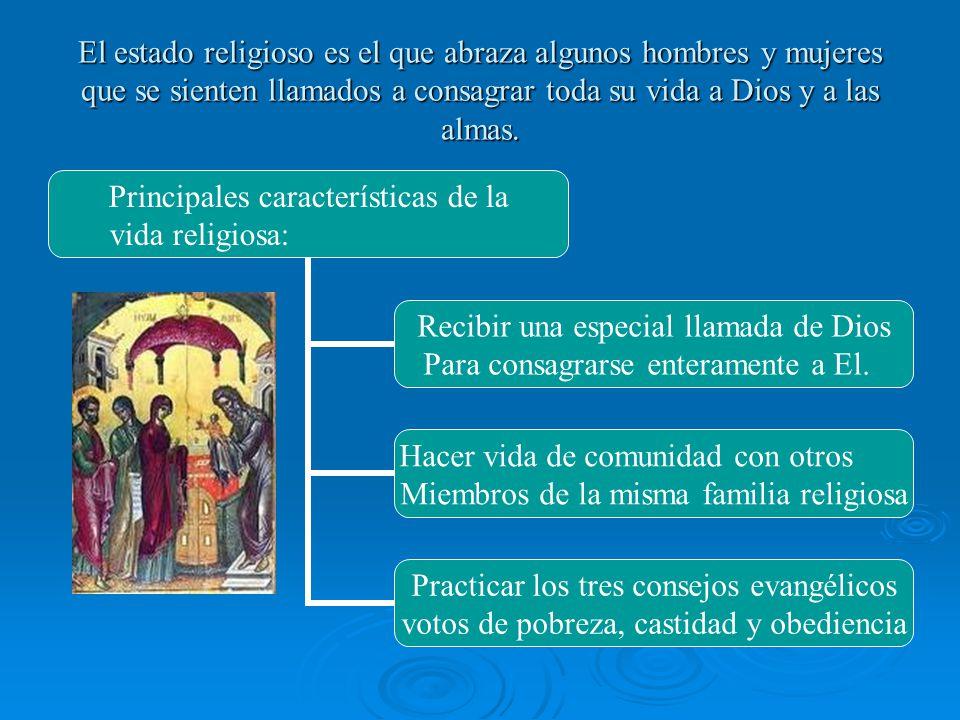 El estado religioso es el que abraza algunos hombres y mujeres que se sienten llamados a consagrar toda su vida a Dios y a las almas.