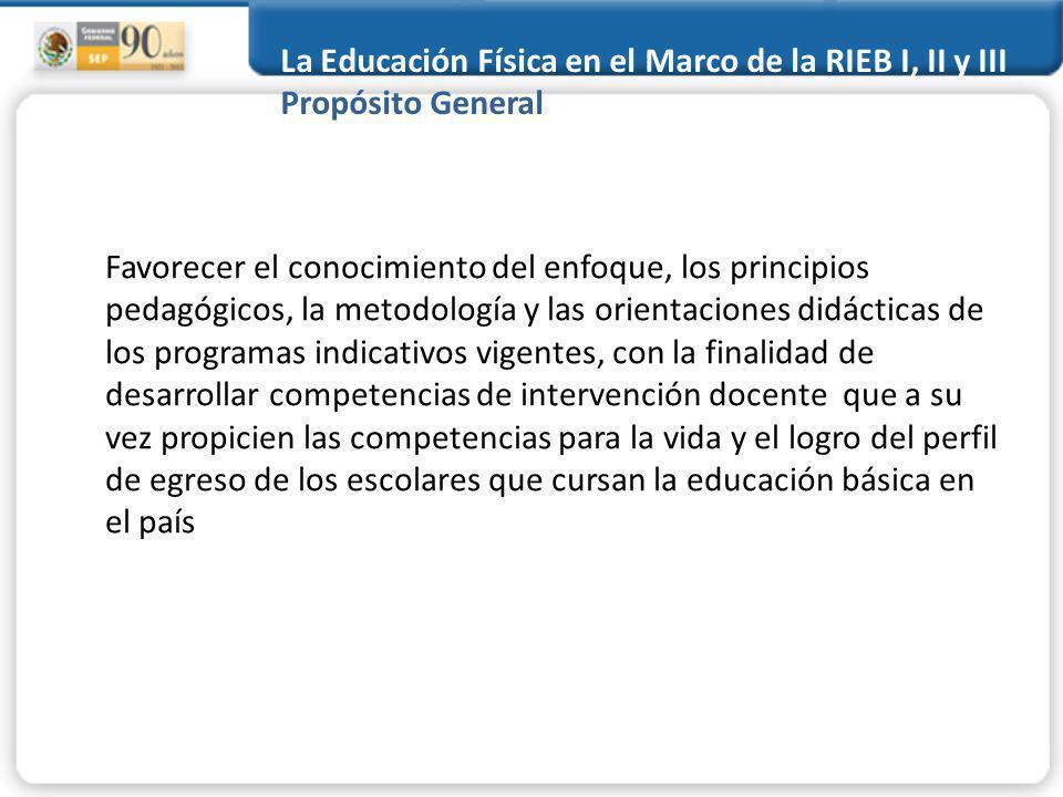 La Educación Física en el Marco de la RIEB I, II y III Propósito General