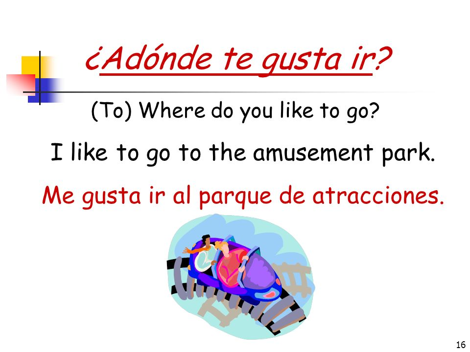 ¿Adónde te gusta ir I like to go to the amusement park.
