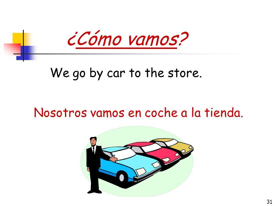 Nosotros vamos en coche a la tienda.