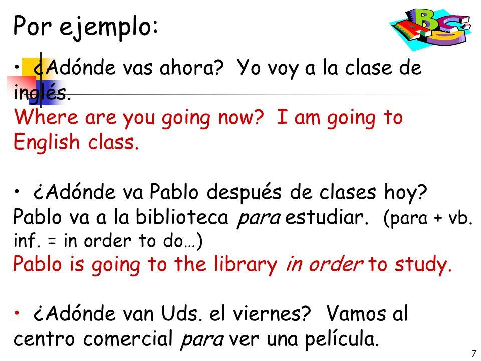 Por ejemplo: ¿Adónde vas ahora Yo voy a la clase de inglés.