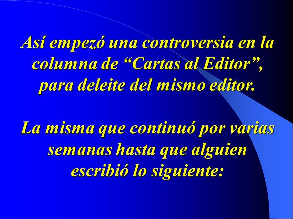 Así empezó una controversia en la columna de Cartas al Editor , para deleite del mismo editor.