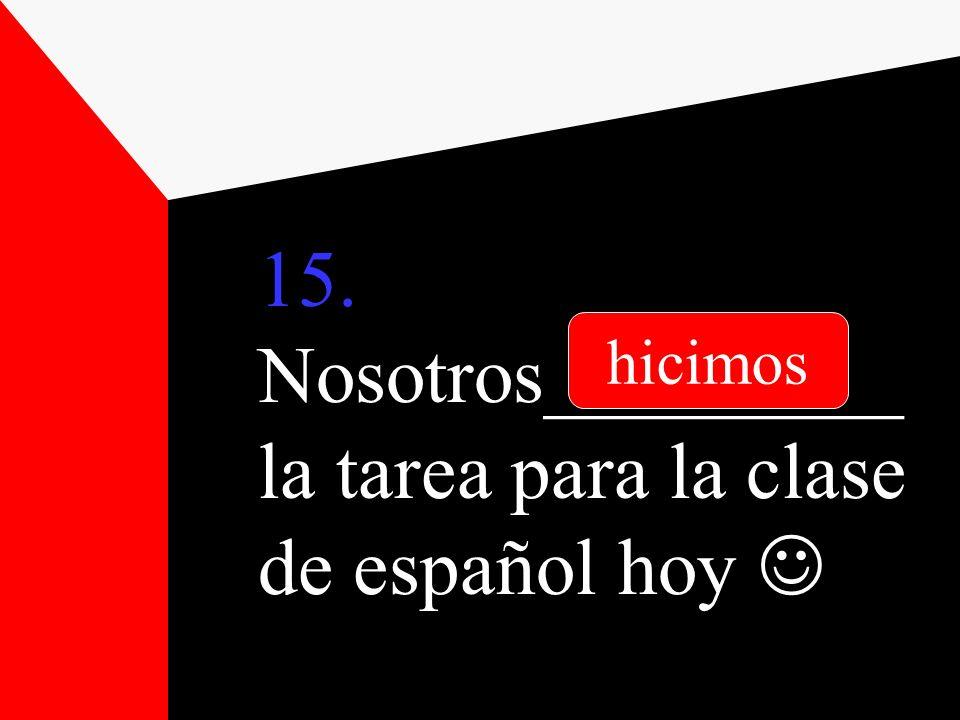 15. Nosotros_________la tarea para la clase de español hoy 