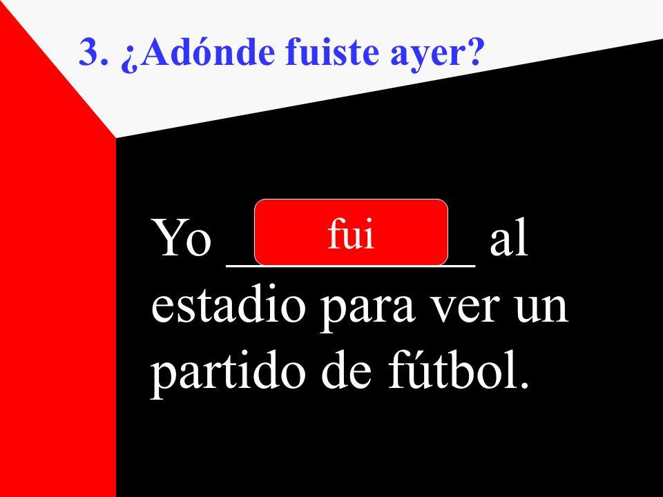Yo _________ al estadio para ver un partido de fútbol.