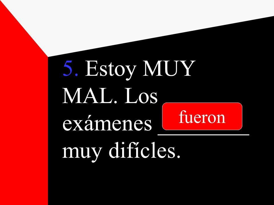 5. Estoy MUY MAL. Los exámenes ________ muy difícles.