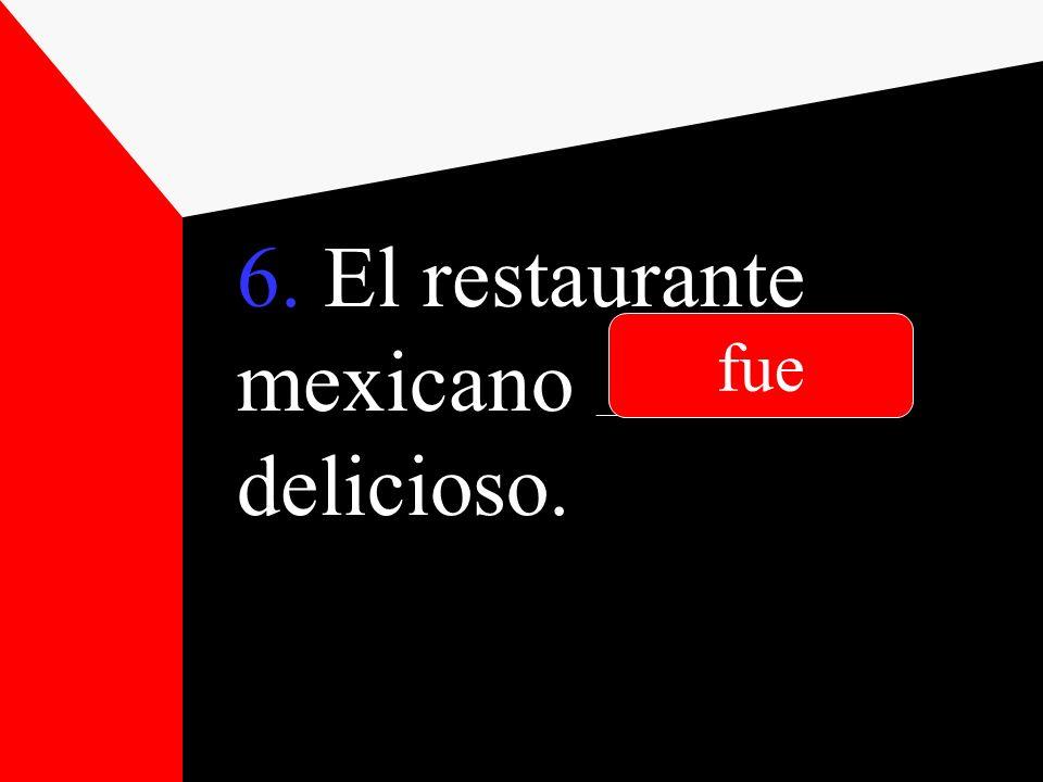 6. El restaurante mexicano __________________ delicioso.