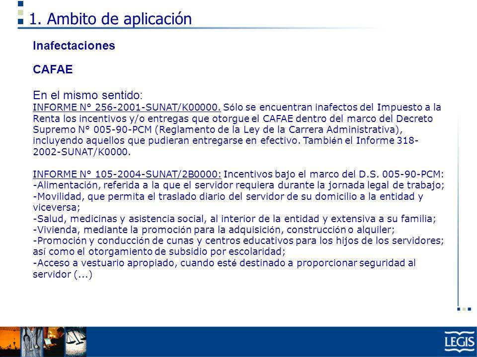 1. Ambito de aplicación Inafectaciones CAFAE En el mismo sentido: