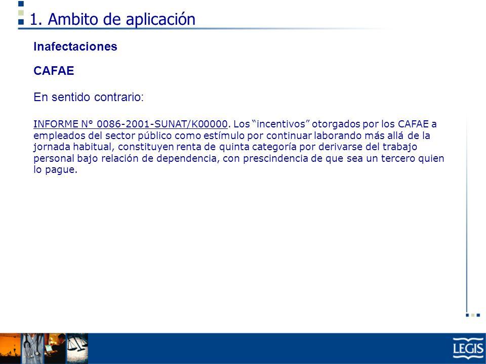 1. Ambito de aplicación Inafectaciones CAFAE En sentido contrario: