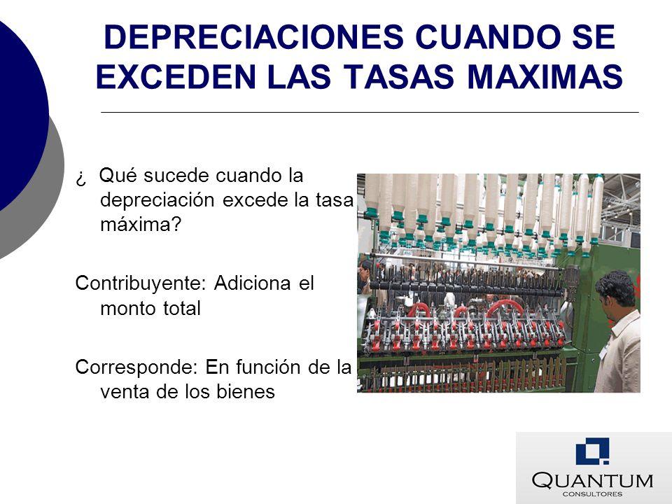 DEPRECIACIONES CUANDO SE EXCEDEN LAS TASAS MAXIMAS