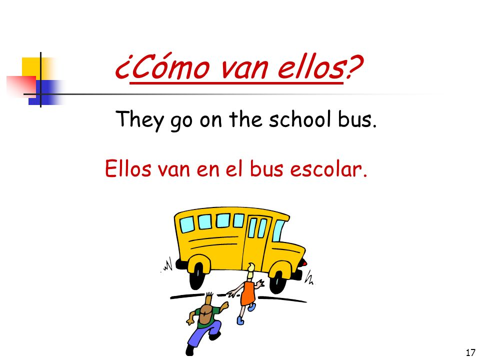 ¿Cómo van ellos They go on the school bus.