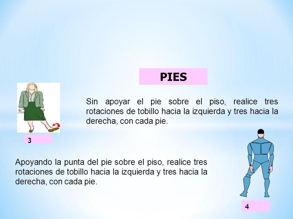 PIES Sin apoyar el pie sobre el piso, realice tres rotaciones de tobillo hacia la izquierda y tres hacia la derecha, con cada pie.