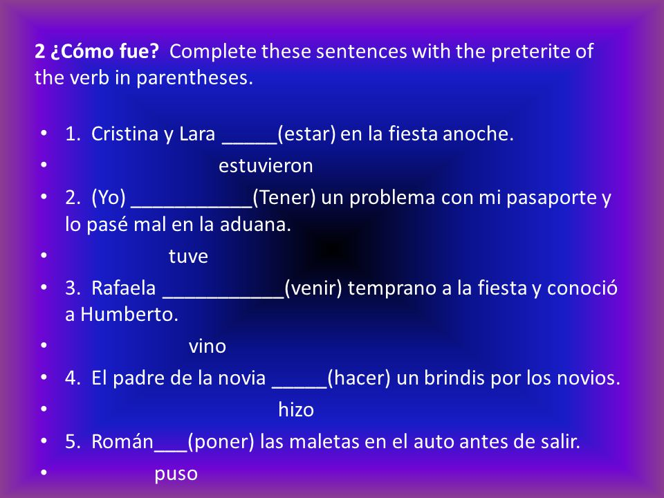 2 ¿Cómo fue Complete these sentences with the preterite of the verb in parentheses.