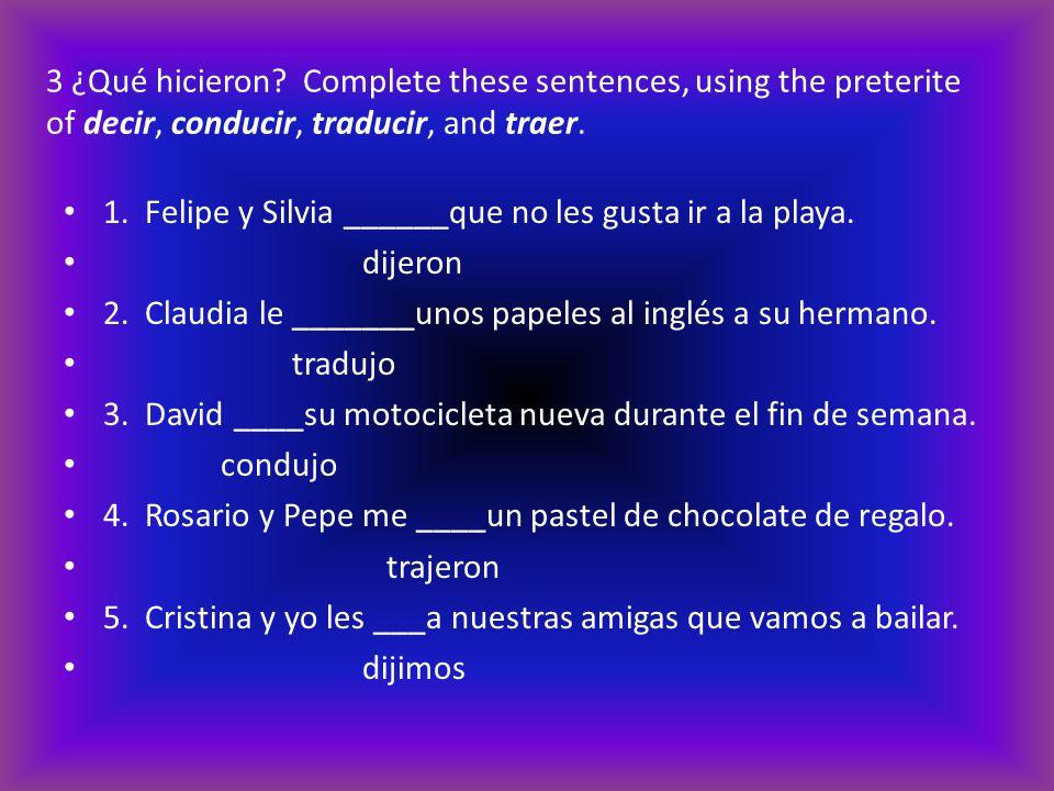 3 ¿Qué hicieron Complete these sentences, using the preterite of decir, conducir, traducir, and traer.