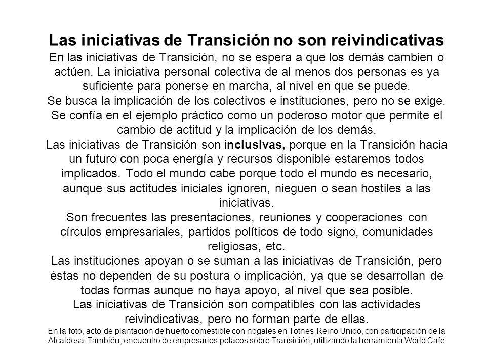Las iniciativas de Transición no son reivindicativas En las iniciativas de Transición, no se espera a que los demás cambien o actúen.