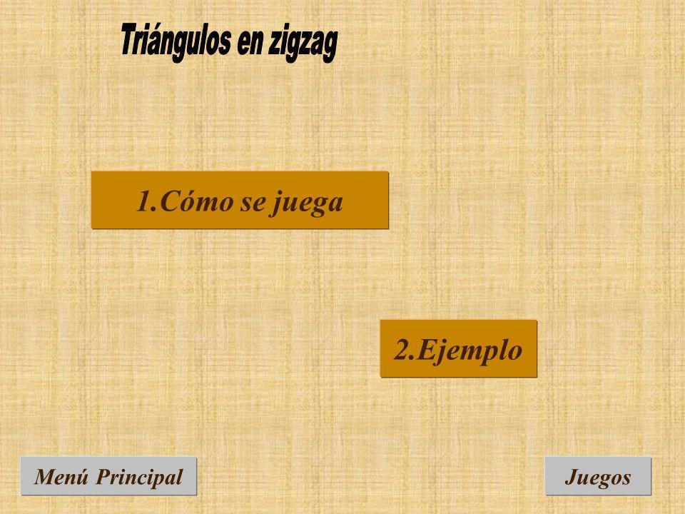 Triángulos en zigzag 1.Cómo se juega 2.Ejemplo Menú Principal Juegos