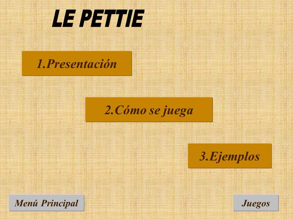 LE PETTIE 1.Presentación 2.Cómo se juega 3.Ejemplos Menú Principal