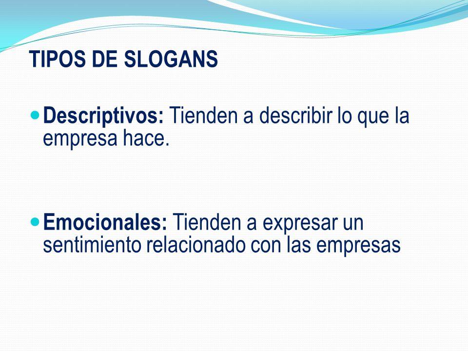 TIPOS DE SLOGANS Descriptivos: Tienden a describir lo que la empresa hace.