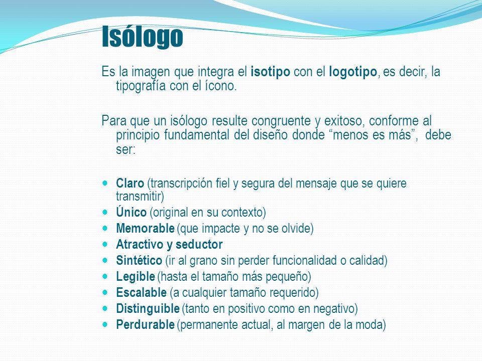 Isólogo Es la imagen que integra el isotipo con el logotipo, es decir, la tipografía con el ícono.