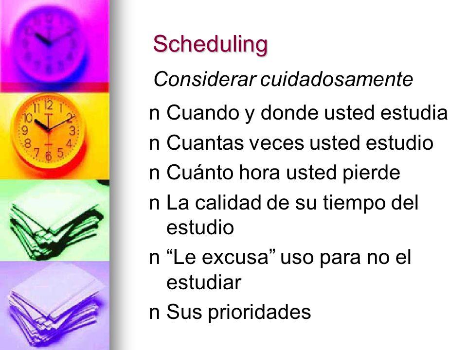 Scheduling Considerar cuidadosamente Cuando y donde usted estudia