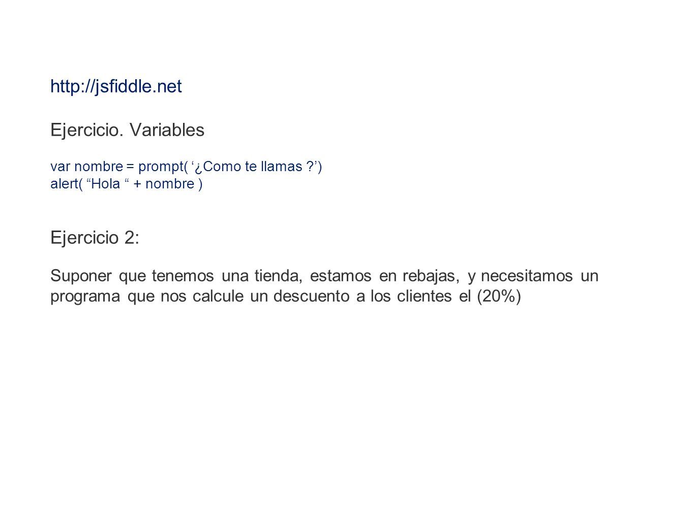 http://jsfiddle.net Ejercicio. Variables Ejercicio 2: