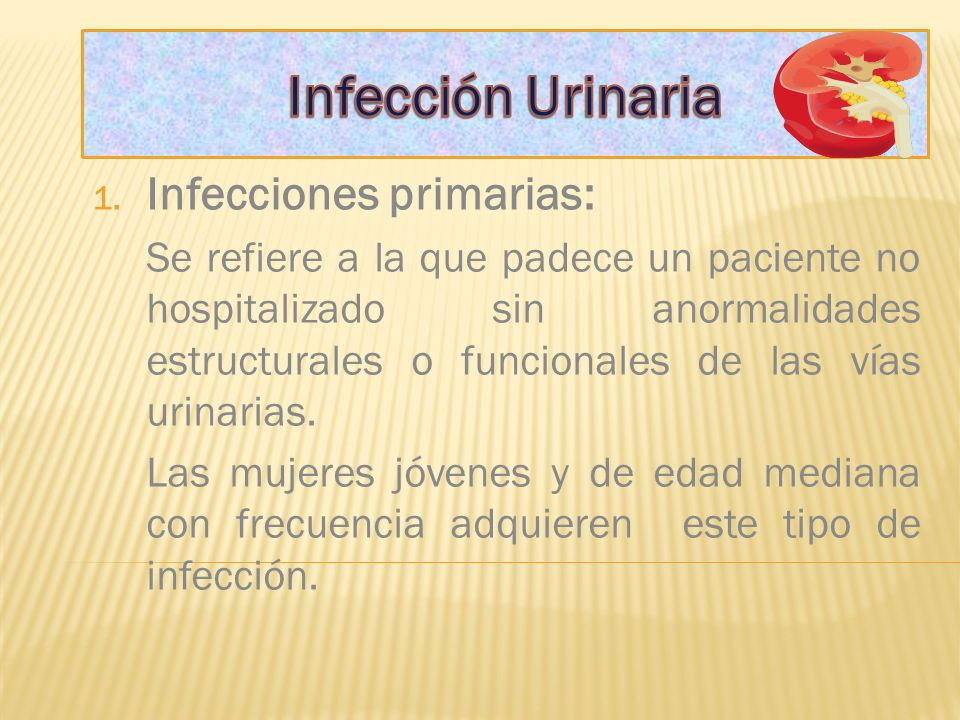 Infección Urinaria Infecciones primarias: