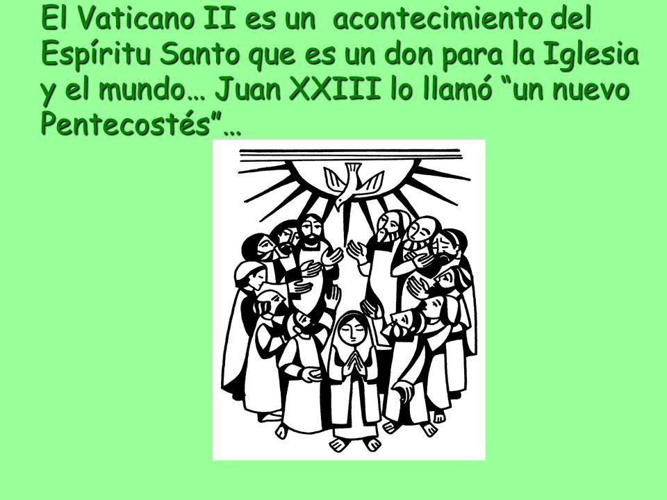 El Vaticano II es un acontecimiento del Espíritu Santo que es un don para la Iglesia y el mundo… Juan XXIII lo llamó un nuevo Pentecostés …