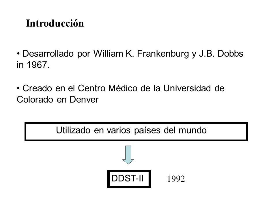 Introducción Desarrollado por William K. Frankenburg y J.B. Dobbs in 1967. Creado en el Centro Médico de la Universidad de Colorado en Denver.