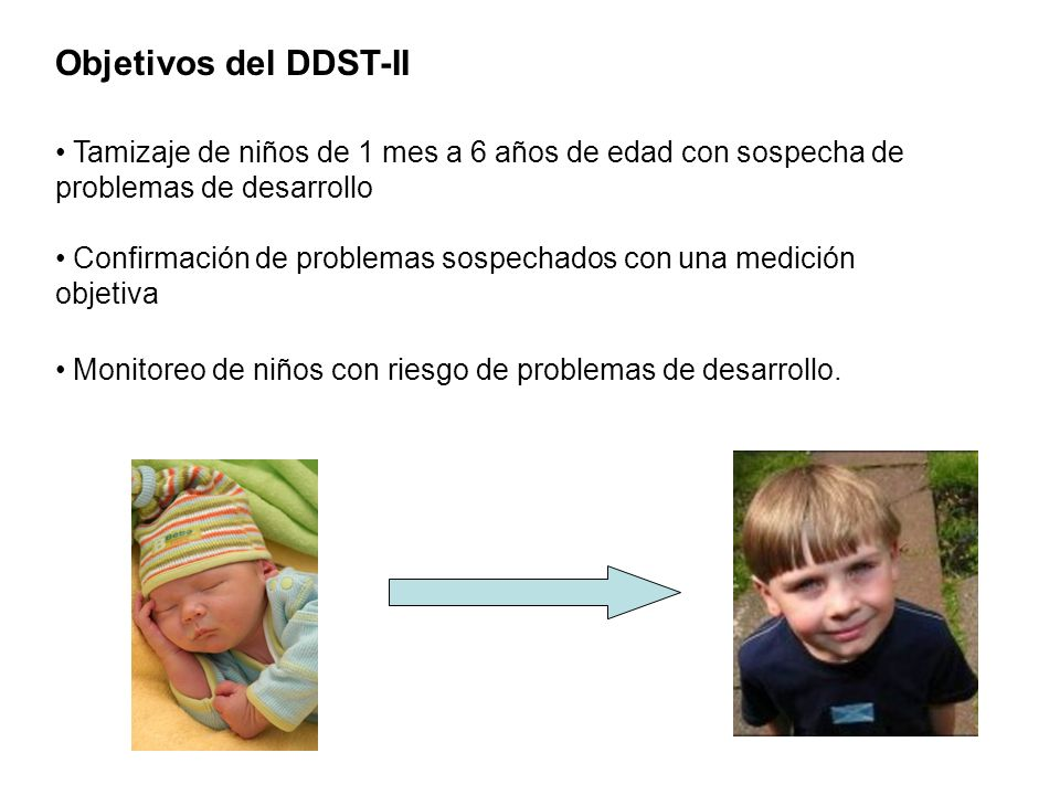 Objetivos del DDST-II Tamizaje de niños de 1 mes a 6 años de edad con sospecha de problemas de desarrollo.