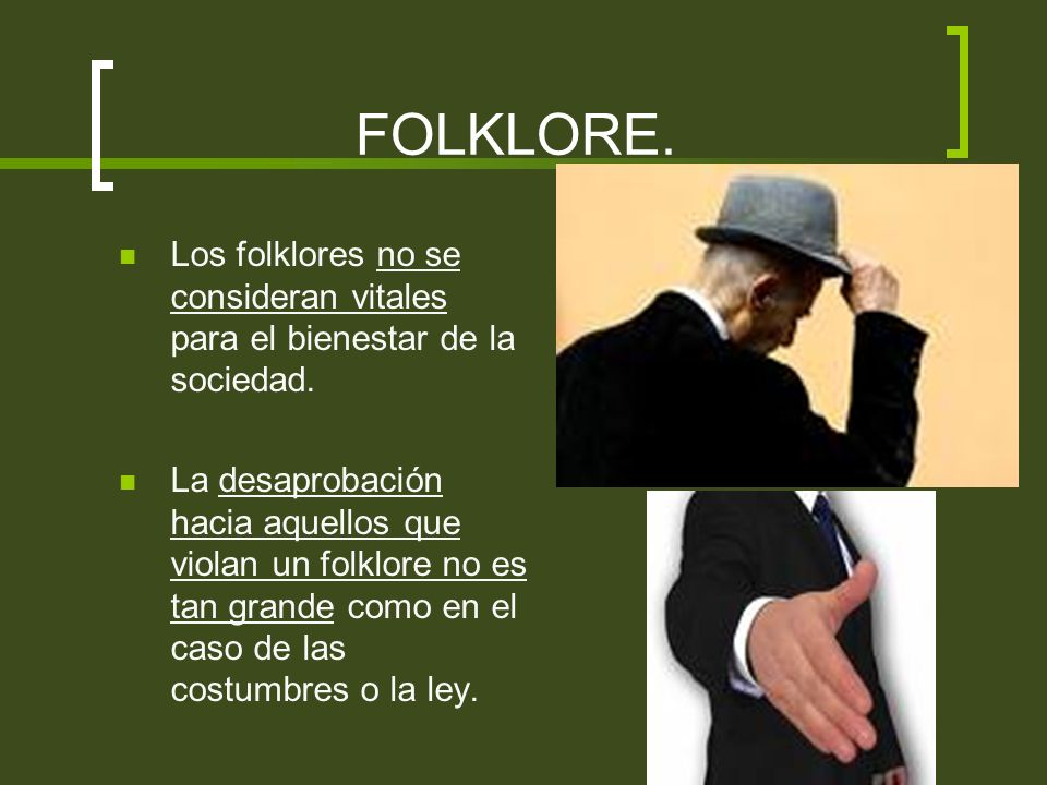 FOLKLORE. Los folklores no se consideran vitales para el bienestar de la sociedad.