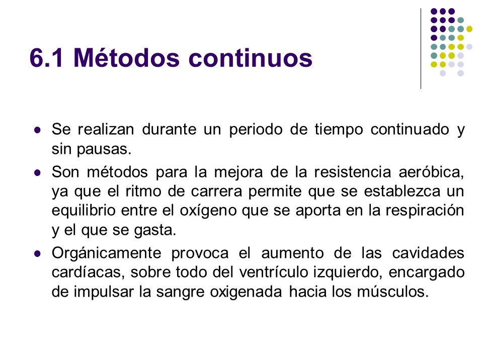 6.1 Métodos continuos Se realizan durante un periodo de tiempo continuado y sin pausas.