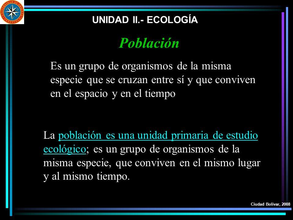 UNIDAD II.- ECOLOGÍAPoblación. Es un grupo de organismos de la misma especie que se cruzan entre sí y que conviven en el espacio y en el tiempo.