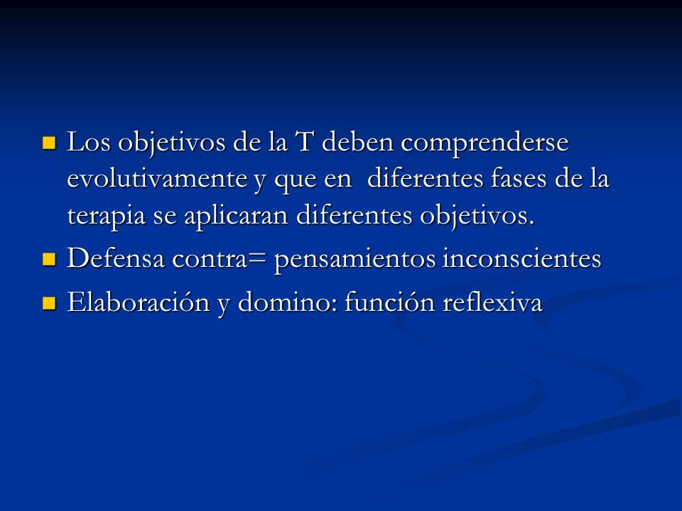 Los objetivos de la T deben comprenderse evolutivamente y que en diferentes fases de la terapia se aplicaran diferentes objetivos.