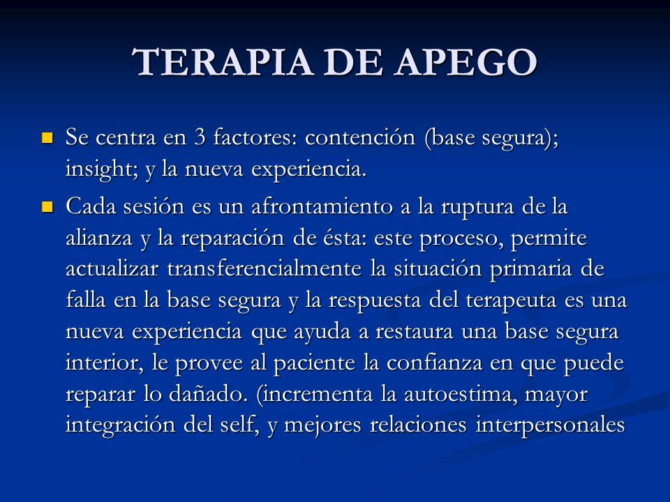 TERAPIA DE APEGOSe centra en 3 factores: contención (base segura); insight; y la nueva experiencia.