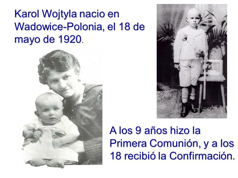 Karol Wojtyla nacio en Wadowice-Polonia, el 18 de mayo de 1920.