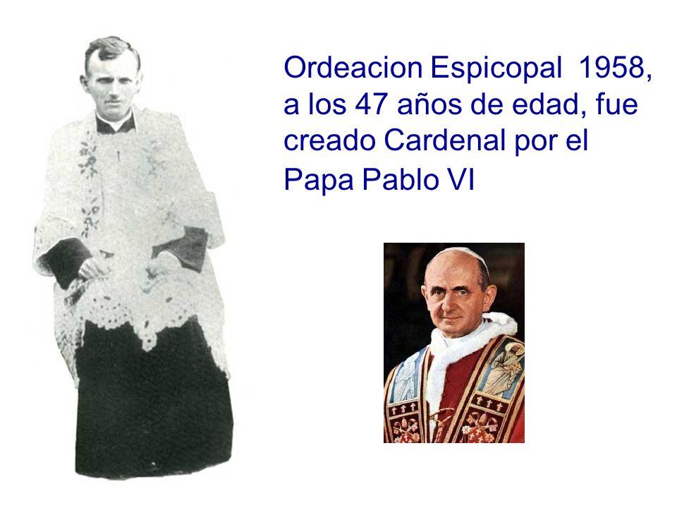 Ordeacion Espicopal 1958, a los 47 años de edad, fue creado Cardenal por el Papa Pablo VI
