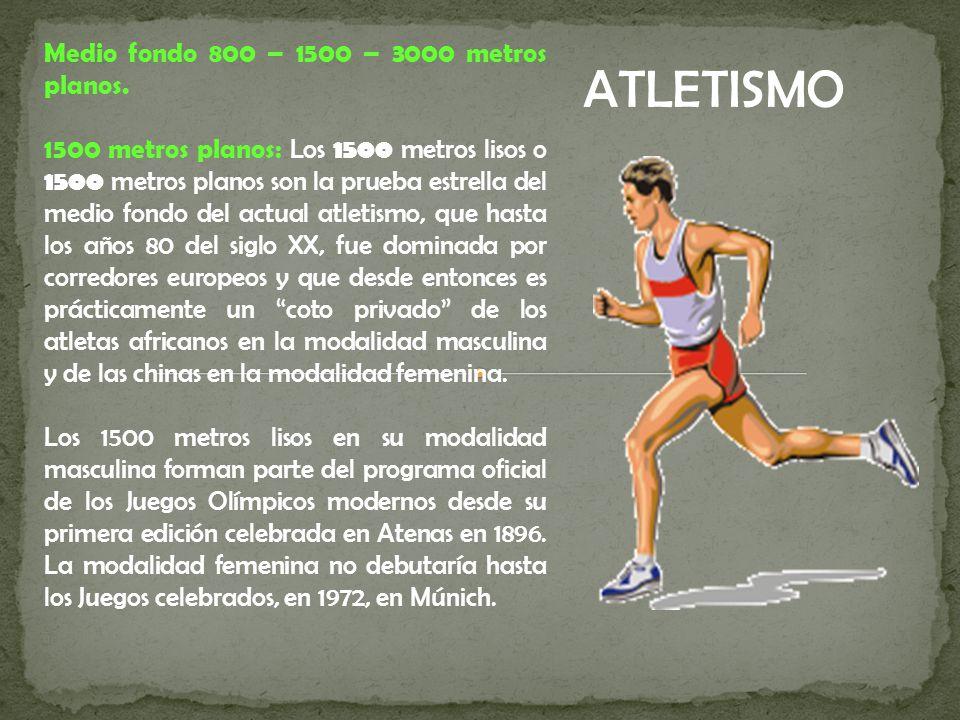 ATLETISMO Medio fondo 800 – 1500 – 3000 metros planos.
