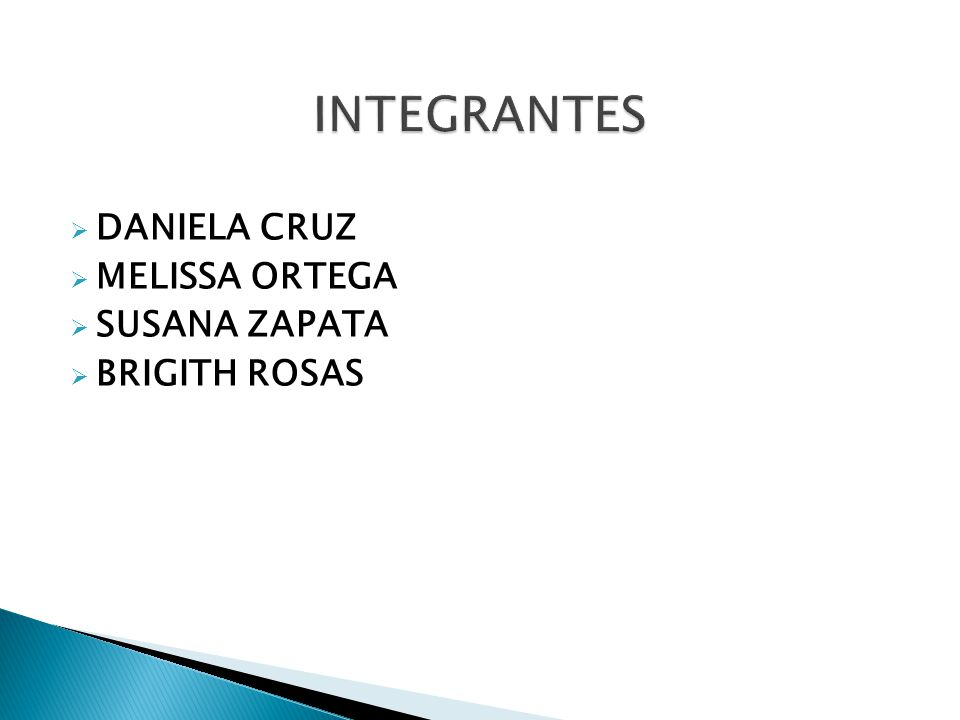 INTEGRANTES DANIELA CRUZ MELISSA ORTEGA SUSANA ZAPATA BRIGITH ROSAS