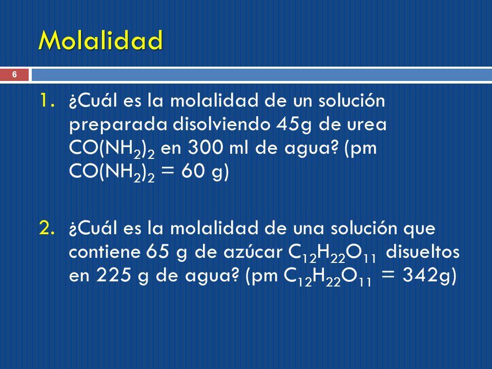 Molalidad ¿Cuál es la molalidad de un solución preparada disolviendo 45g de urea CO(NH2)2 en 300 ml de agua (pm CO(NH2)2 = 60 g)