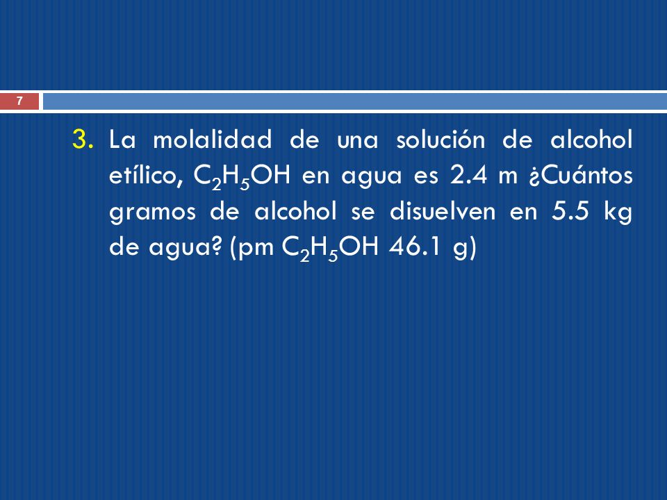 La molalidad de una solución de alcohol etílico, C2H5OH en agua es 2