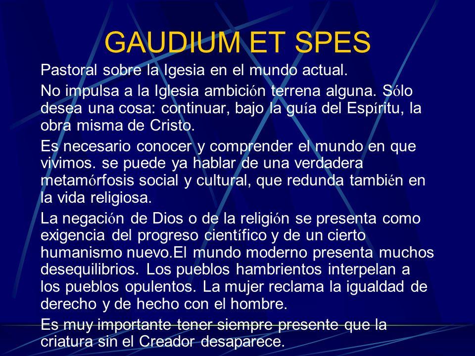 GAUDIUM ET SPES Pastoral sobre la Igesia en el mundo actual.